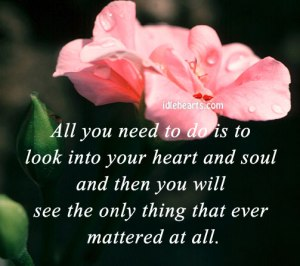 All-you-need-to-do-is-to-look-into-your-heart-and-soul
