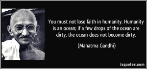 quote-you-must-not-lose-faith-in-humanity-humanity-is-an-ocean-if-a-few-drops-of-the-ocean-are-dirty-mahatma-gandhi-231151
