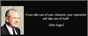 quote-if-you-take-care-of-your-character-your-reputation-will-take-care-of-itself-alan-sugar-270537